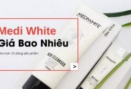 Mỹ phẩm Medi White giá bao nhiêu? Giá niêm yết chính hãng tại Việt Nam